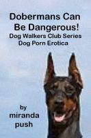 Cover for 'Dobermans Can Be Dangerous! Dog Porn Erotica!'