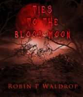 Cover for 'Ties To The Blood Moon'