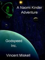 Cover for 'Godspeed Inc:  A Naomi Kinder Adventure'
