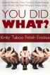 You Did What? Kinky Taboo Fetish Erotica by Giselle Renarde