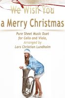 Cover for 'We Wish You a Merry Christmas Pure Sheet Music Duet for Cello and Viola, Arranged by Lars Christian Lundholm'