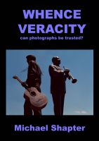 Cover for 'Whence Veracity: can photographs be trusted?'