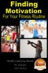 Finding Motivation - For Your Fitness Routine by M. Usman