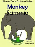 Cover for 'Bilingual Tale in English and Italian: Monkey - Scimmia. Learn Italian Series.'