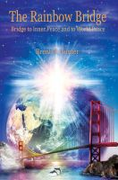 Cover for 'The Rainbow Bridge: Bridge to Inner Peace and to World Peace'