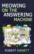 Meowing On The Answering Macine - A collection of short fiction and prose by Robert Emmett by Robert Emmett