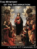 Saints.SQPN.com - The Mystery of the Incarnation, by Father J E Canavan, SJ
