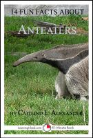 Cover for '14 Fun Facts About Anteaters: A 15-Minute Book'