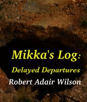 Cover for 'Mikka's Log: Delayed Departures'