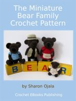 Cover for 'The Miniature Bear Family Crochet Pattern'