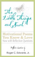 Cover for 'The Little Things and Such: Motivational Poems You Know and Love Now with Reflection Questions'