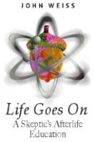 Cover for 'Life Goes On, A Skeptic's Afterlife Education'