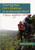 Cover for 'Charting Your Life's Roadmap in an Uncertain World: Choose Happiness Daily'