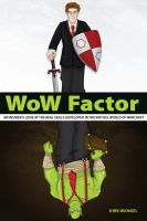 Cover for 'WoW Factor: an insider's look at the real skills developed in the virtual World of Warcraft'