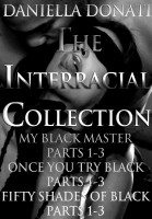 Cover for 'The Interracial Collection: My Black Master Parts 1-3 - Once You Try Black... Parts 1-3 - Fifty Shades Of Black Parts 1-3'