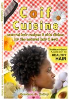 Cover for 'Coif Cuisine: Natural Hair Recipes & Sides Dishes for the Natural Hair & Now'