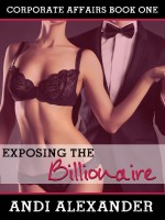 Andi Alexander - Exposing the Billionaire (Corporate Affairs, Book #1)
