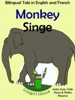 Cover for 'Bilingual Tale in English and French: Monkey - Singe.  Learn French Series.'