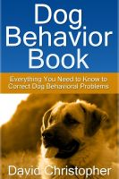 Cover for 'Dog Behavior Book: Everything You Need to Know to Correct Dog Behavioral Problems'