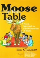Cover for 'Moose on the Table: A Novel Approach to Communications @ Work'