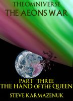 Cover for 'The Omniverse The Aeons War Part Three The Hand of the Queen'