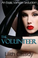 Cover for 'The Volunteer (an erotic vampire seduction)'