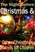 The Night Before Christmas & Other Christmas Stories for Children by JLM