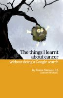 Cover for 'The Things I Learnt About Cancer Without Doing A Google Search'