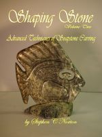 Cover for 'Shaping Stone Vol Two,  Advanced Techniques of Soapstone Carving'