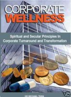 Cover for 'Corporate Wellness: Spiritual and secular principles in corporate turnaround and transformation'