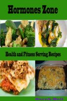 Cover for 'Hormones Zone : Health and Fitness Serving Recipes'