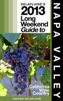 Cover for 'Delaplaine's 2013 Long Weekend Guide to Napa Valley'