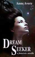 Cover for 'Dream Seeker (A Futuristic Novella)'
