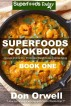 Superfoods Cookbook Book One by Don Orwell