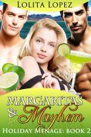 Lolita Lopez - Margaritas and Mayhem (Holiday Menage Book 2)