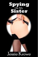 Cover for 'Spying On My Sister (Taboo Family Incest First Time Erotica)'