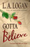 Cover for 'Gotta Believe (The Sequel to Love No Limit)'
