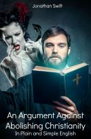 Cover for 'An Argument Against Abolishing Christianity In Plain and Simple English (Translated)'