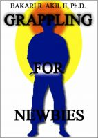Cover for 'Grappling for Newbies: What every new Brazilian Jiu-jitsu and Submission Wrestler should know! (BJJ, Grappler, Judo, JiuJitsu)'