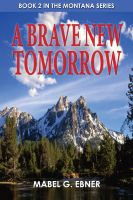 Cover for 'A Brave New Tomorrow — Book 2 in the Montana Series'