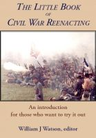 Cover for 'The Little Book of Civil War Reenacting'