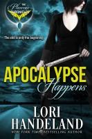 Lori Handeland - Apocalypse Happens (The Phoenix Chronicles)