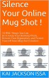 Silence Your Online Mug Shot! 10 Free Things You Can Do to Bury Your Booking Photo, Restore Your Reputation and Protect Yourself from Mug Shot Extortion by Kai Jackson Issa