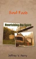 Cover for 'Soul Food, Nourishing the Spirit'