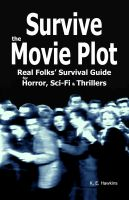 Cover for 'Survive the Movie Plot: Real Folks' Survival Guide for Horror, Sci-Fi & Thrillers'