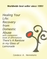 Cover for 'Healing Your Life:  Recovery from Domestic Abuse with Companion Book of Affirmations, There's a Rainbow in my Glass of Lemonade'