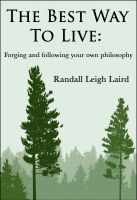 Cover for 'The Best Way To Live: Forging and following your own philosophy'