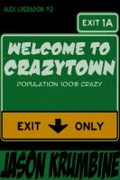 Cover for 'Welcome to Crazytown (Alex Cheradon #2)'