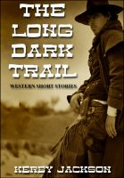 Cover for 'The Long Dark Trail - Western Short Stories'