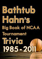 Cover for 'Bathtub Hahn's Big Book of NCAA Trivia: 1985-2011'